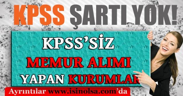 KPSS Şartı Olmadan Memur Alımı Yapan Kurumlar.. İŞTE AYRINTILARR...