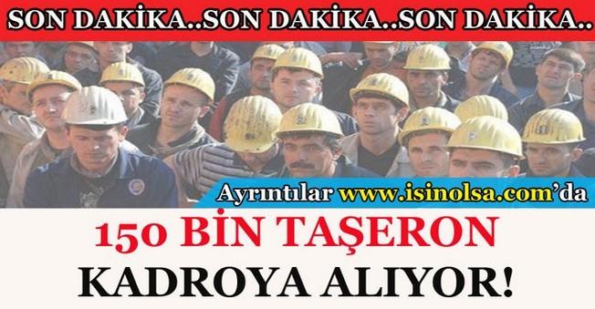 150 Bin Taşeron Kadroya Alınıyor!