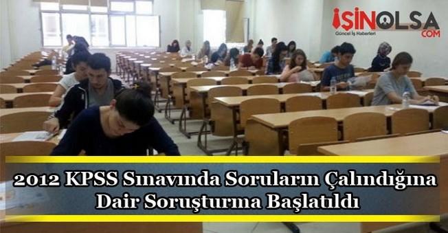 2012 KPSS Sınavında Soruların Çalındığına Dair Soruşturma Başlatıldı