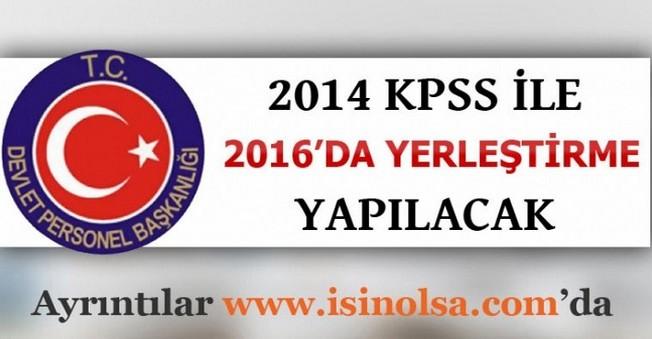 2014 KPSS ile 2016'da Yerleştirme Yapılacak