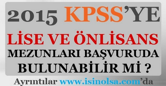 2015 KPSS'ye Lise ve Önlisans Mezunları Başvurabilir mi ?
