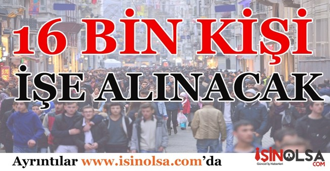 İstanbul'da 16 bin kişi işe alınacak