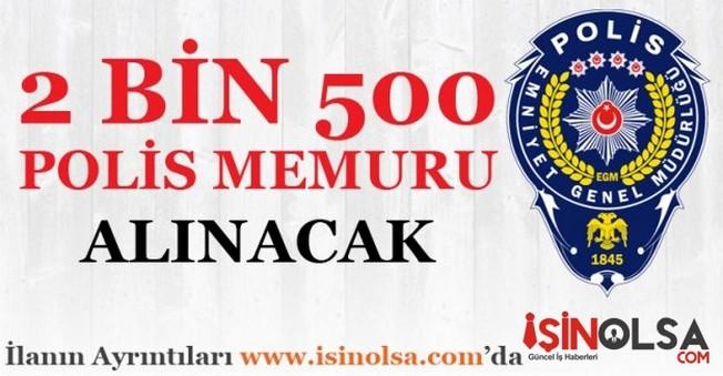 Emniyet Genel Müdürlüğünce 2 bin 500 adet polis memuru alınacak!