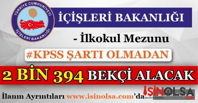 İçişleri Bakanlığı KPSS'siz 2 Bin 394 Güvenlik Personeli Alacak