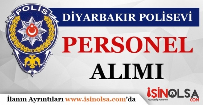 Diyarbakır Polis Evi 2016 Personel Alım İlanı