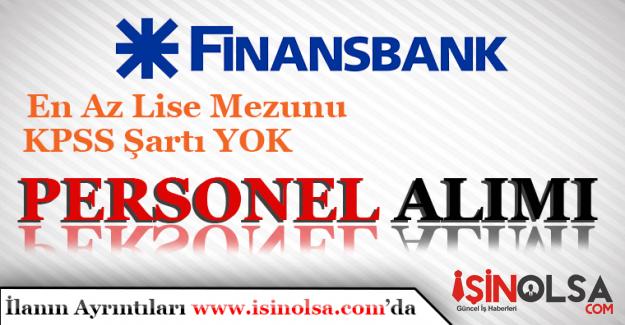 Finansbank En Az Lise Mezunu Personel Alacak