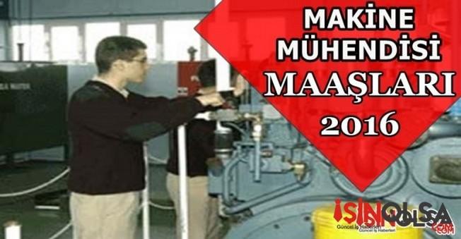 Makine Mühendisi Maaşları 2016
