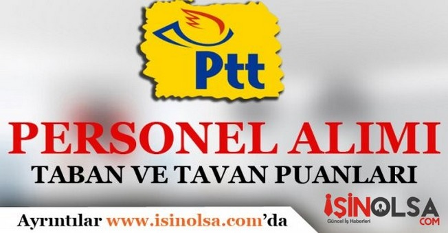 PTT Personel Alımı Bütün Pozisyonlar İçin Taban ve Tavan Puanlar
