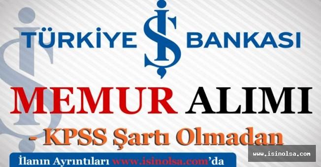 İş Bankası KPSS Şart'sız Memur Alımı 2016