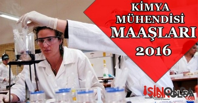 Kimya Mühendisi Maaşları 2016