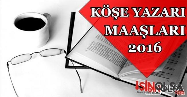 Köşe Yazarı Maaşları 2016