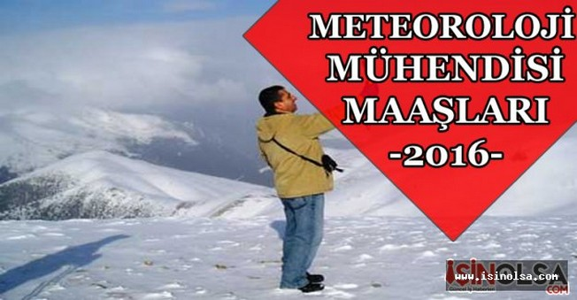 Meteoroloji Mühendisi Maaşları 2016