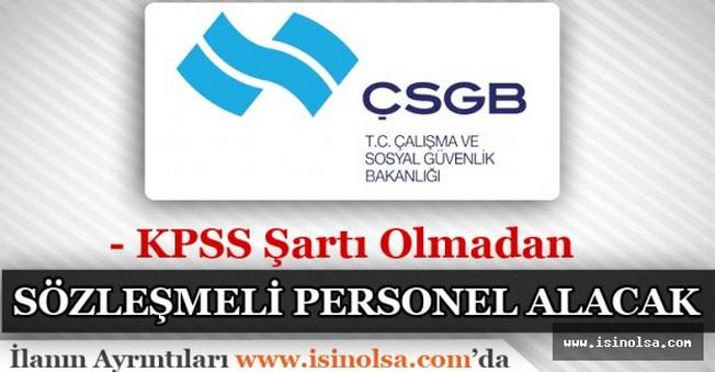 ÇSGB KPSS Şartı Olmadan Personel Alacak