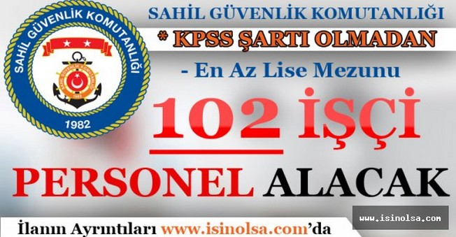 Sahil Güvenlik Komutanlığı 102 Personel Alacak