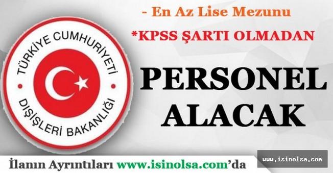 Dışişleri Bakanlığı KPSS Şartı Olmadan Personel Alımı