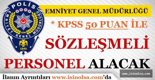 Emniyet Genel Müdürlüğü KPSS 50 Puan İle Sözleşmeli Personel Alacak