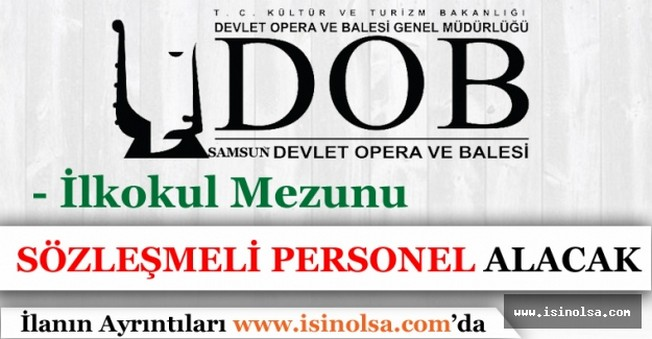 Samsun Devlet Opera ve Balesi İlkokul Mezunu Sözleşmeli Personel Alacak