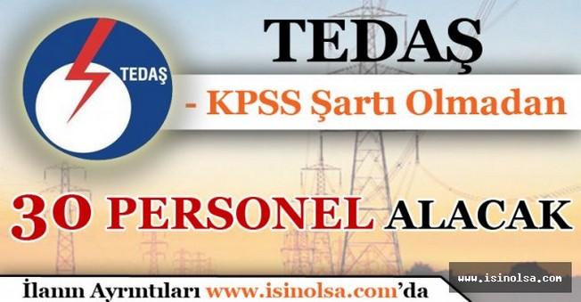 TEDAŞ KPSS Şart'sız 30 Personel Alacak