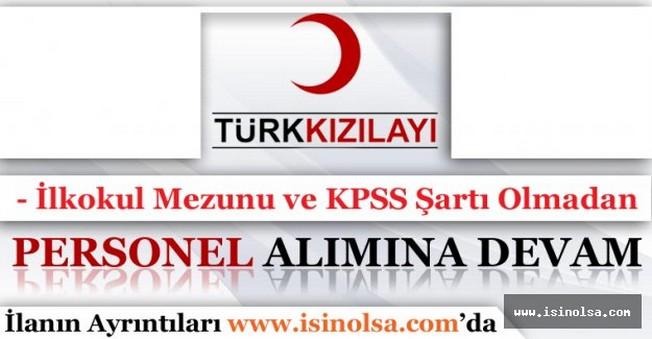 Türk Kızılayı, KPSS Şartı Aramadan İlkokul Mezunu Olan Personelleri Aramaya Devam Ediyor