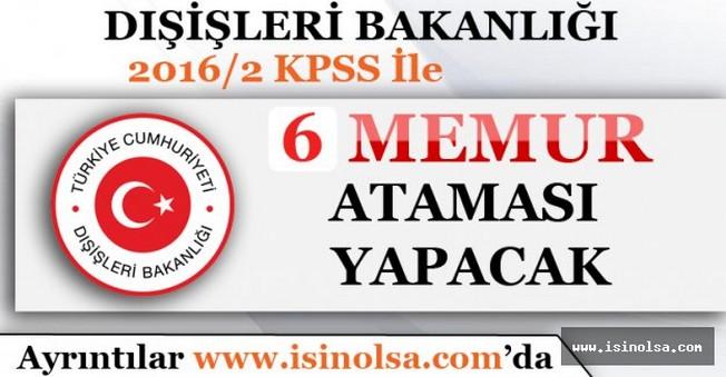 Dışişleri Bakanlığı KPSS/2 Atamalarında 6 Memur Alacak