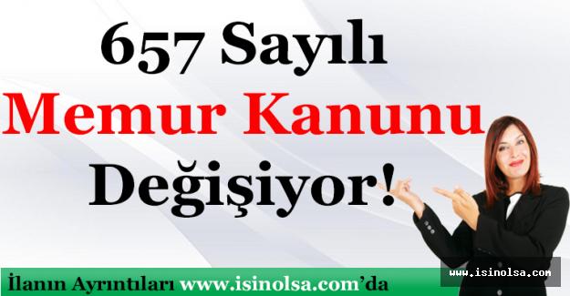 657 Sayılı Devlet Memurları Kanunu Tamamen Değişiyor!