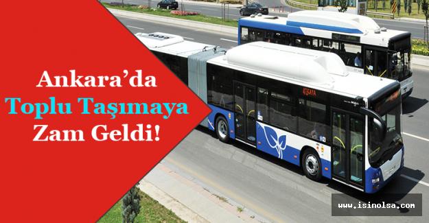 Ankara'da Toplu Taşımaya Zam Geldi! İşte Zam Oranları