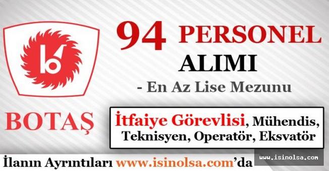 BOTAŞ En Az Lise Mezunu 94 Personel Alacak