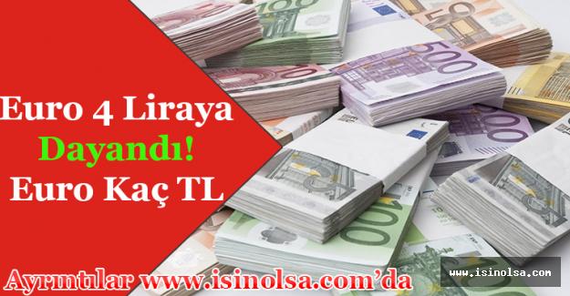 Euro 4 Liraya Dayandı! Euro Kaç TL Oldu?