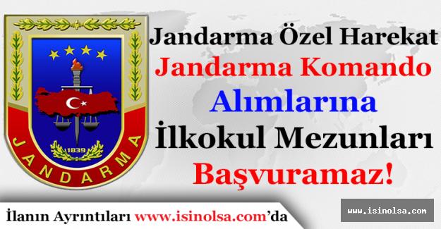 Jandarma Özel Harekat (Jandarma Komando) İlkokul Mezunları Başvuramaz!