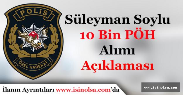 Süleyman Soylu'dan 10 Bin PÖH Alımı Açıklaması
