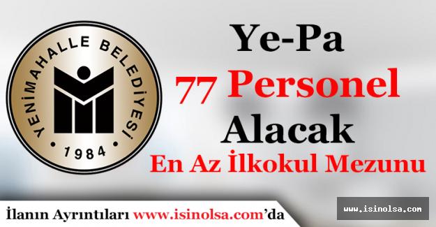 YE-PA En Az İlkokul Mezunu 77 Personel Alımı Yapacak