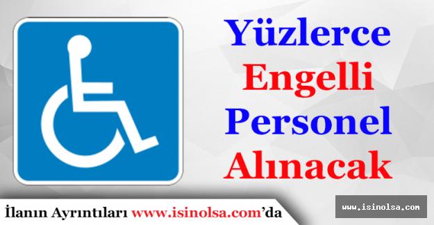 Yüzlerce Engelli Personel Alımı Yapılacak