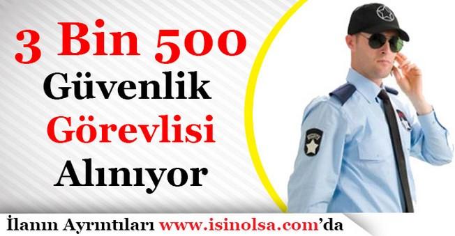 3 Bin 500 Güvenlik Görevlisi Alımı Yapılıyor
