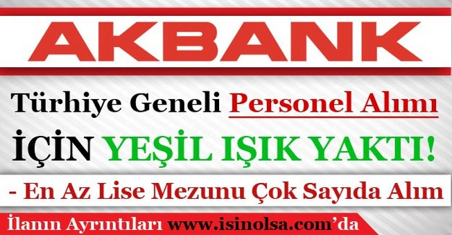 Akbank Türkiye Geneli Çok Sayıda Personel İçin Yeşil Işık Yaktı! En Az Lise Mezunu Alımlar Başladı!