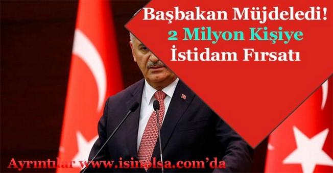 Başbakan Binali Yıldırım Müjdeledi! 2 Milyon Kişiye İstihdam Fırsatı
