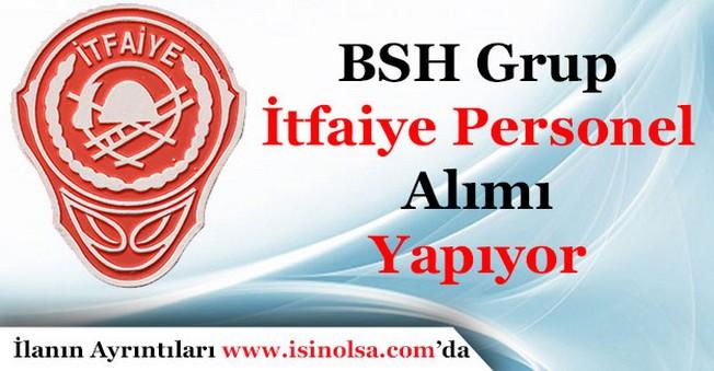 BSH Grup İtfaiye Personeli Alımı Yapıyor