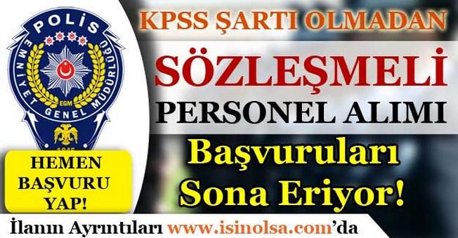 Emniyet Genel Müdürlüğü KPSS'siz Personel Alımı Başvuruları Sona Eriyor!