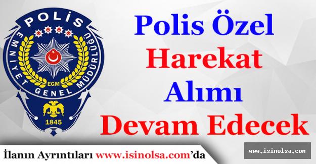 Emniyet Genel Müdürlüğü Polis Özel Harekat (PÖH) Alımları Devam Edecek