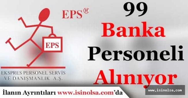 EPS 99 Banka Personeli Alımı Yapıyor