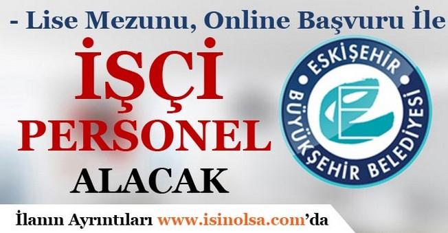 Eskişehir Büyükşehir Belediyesi İşçi Personel Alımı