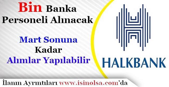 Halkbank Bin Personel Alacak! Mart Ayına Kadar Alım Yapılması Bekleniyor