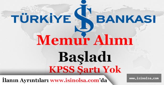 İş Bankası Memur Alımı Başladı! KPSS Şartı Yok