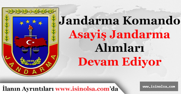 Jandarma Komando (JÖH) ve Asayiş Emniyet Jandarma Alımları Devam Ediyor