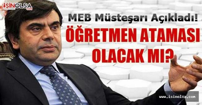 MEB Müsteşarı Açıkladı! Öğretmen Atması Olacak mı?