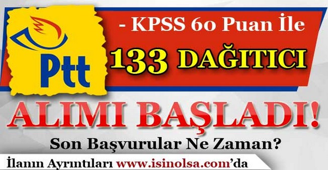 PTT Sözleşmeli 133 Dağıtıcı Alımı Başvuruları Başladı!