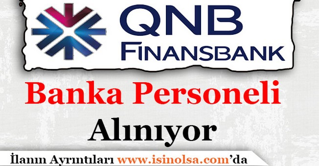 QNB Finansbank Çok Sayıda Banka Personel Alımı Yapılıyor
