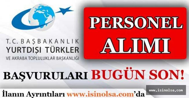 Yurtdışı Türkler ve Akraba Toplulukları Başkanlığı Personel Alımı Bugün Son!