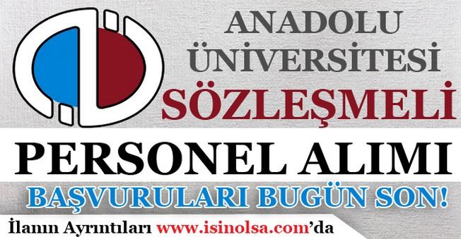 Anadolu Üniversitesi Sözleşmeli Personel Alımı Başvuruları Bugün Son!