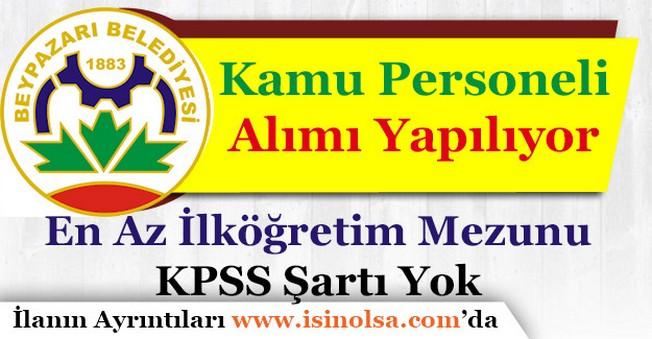 Ankara Beypazarı Belediye Başkanlığı En Az İlköğretim Mezunu Kamu Personeli Alıyor