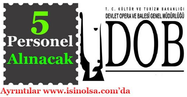 Ankara Devlet Opera ve Balesi Genel Müdürlüğü 5 Personel Alımı Yapıyor